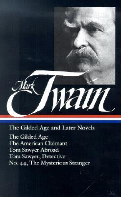 The Gilded Age and Later Novels: The Gilded Age /The American Claimant / Tom Sawyer Abroad / Tom Sawyer, Detective / No. 44, The Mysterious Stranger