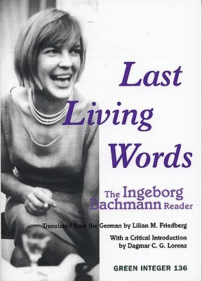 Last Living Words: The Ingeborg Bachmann Reader