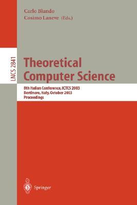 Theoretical Computer Science: 8th Italian Conference, Ictcs 2003, Bertinoro, Italy, October 13-15, 2003, Proceedings