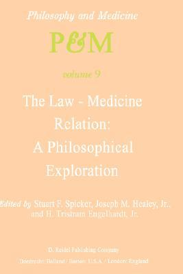 The Law-Medicine Relation: A Philosophical Exploration: Proceedings of the Eighth Trans-Disciplinary Symposium on Philosophy and Medicine Held at Farmington, Connecticut, November 9 11, 1978