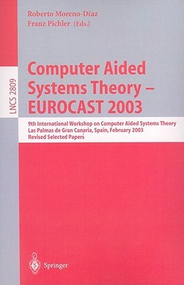 Computer Aided Systems Theory   Eurocast 2003: 9th International Workshop On Computer Aided Systems Theory, Las Palmas De Gran Canaria, Spain, February ... Papers (Lecture Notes In Computer Science)