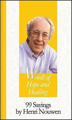 Words of Hope and Healing: 99 Sayings by Henri Nouwen