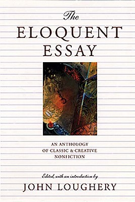 The Eloquent Essay: An Anthology of Classic  Creative Nonfiction