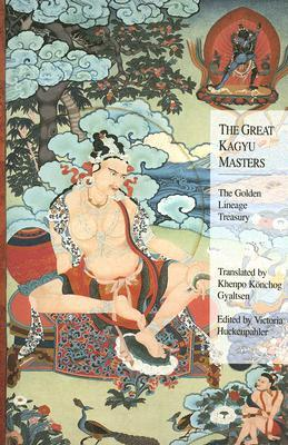 The Great Kagyu Masters: The Golden Lineage Treasury