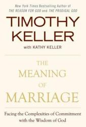 The Meaning of Marriage: Facing the Complexities of Commitment with the Wisdom of God Pdf Book