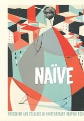 Naïve: Modernism and Folklore in Contemporary Graphic Design Pdf Book