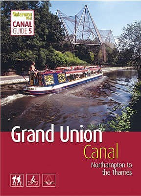 """Grand Union Canal: South: Northampton to the Thames (""""Waterways World"""" Canal Guides)"""