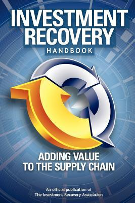Investment Recovery Handbook: Adding Value to the Supply Chain