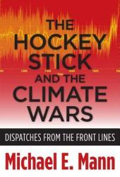 The Hockey Stick and the Climate Wars: Dispatches from the Front Lines Pdf Book