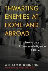 Thwarting Enemies at Home and Abroad: How to Be a Counterintelligence Officer Pdf Book