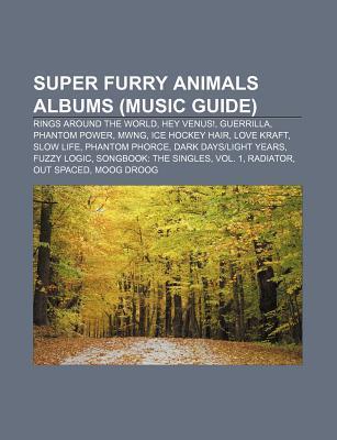 Super Furry Animals Albums (Music Guide): Rings Around the World, Hey Venus!, Guerrilla, Phantom Power, Mwng, Ice Hockey Hair, Love Kraft