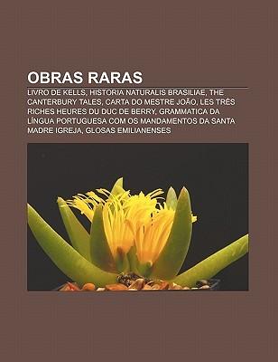 Obras Raras: Livro de Kells, Historia Naturalis Brasiliae, the Canterbury Tales, Carta Do Mestre Joao, Les Tres Riches Heures Du Duc de Berry