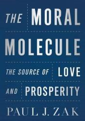 The Moral Molecule: The Source of Love and Prosperity Pdf Book