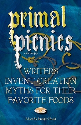 Primal Picnics: Writers Invent Creation Myths for their Favorite Foods