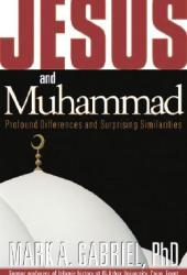 Jesus  Muhammed: Profound Differences and Surprising Similarities