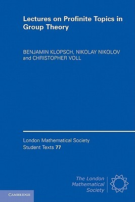 Lectures on Profinite Topics in Group Theory. by Benjamin Klopsch, Nikolay Nikolov, Christopher Voll