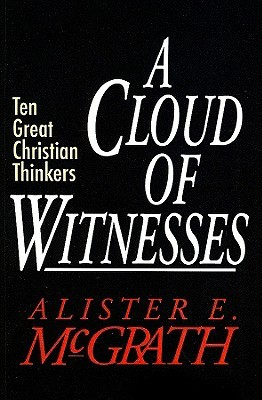 A Cloud of Witnesses: Ten Great Christian Thinkers