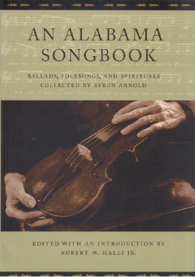 An Alabama Songbook: Ballads, Folksongs, and Spirituals Collected by Byron Arnold