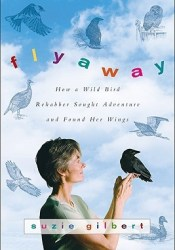 Flyaway: How A Wild Bird Rehabber Sought Adventure and Found Her Wings Pdf Book