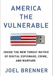 America the Vulnerable: Inside the New Threat Matrix of Digital Espionage, Crime, and Warfare Pdf Book