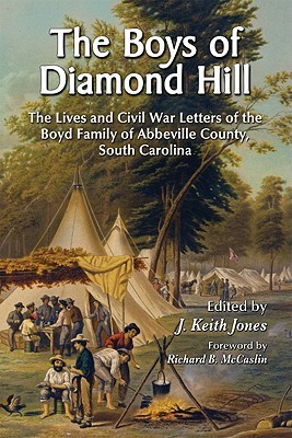 The Boys of Diamond Hill: The Lives and Civil War Letters of the Boyd Family of Abbeville County, South Carolina