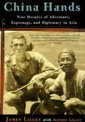 China Hands: Nine Decades of Adventure, Espionage, and Diplomacy in Asia Pdf Book