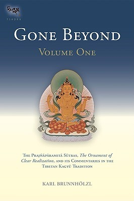 Gone Beyond (Volume 1): The Prajnaparamita Sutras, The Ornament of Clear Realization, and Its Commentaries in the Tibetan Kagyu Tradition