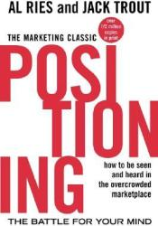 Positioning: The Battle for Your Mind: How to Be Seen and Heard in the Overcrowded Marketplace Pdf Book