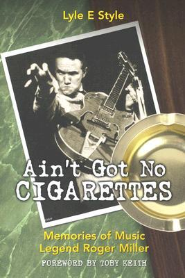 Ain't Got No Cigarettes: Memories of Music Legend Roger Miller