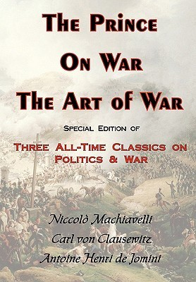 The Prince, on War & the Art of War - Three All-Time Classics on Politics & War