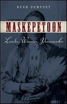 Maskepetoon: Leader, Warrior, Peacemaker