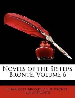 Novels of the Sisters Brontë, Volume 6
