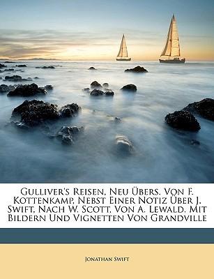 Gulliver's Reisen, Neu Bers. Von F. Kottenkamp, Nebst Einer Notiz Ber J. Swift, Nach W. Scott, Von A. Lewald. Mit Bildern Und Vignetten Von Grandville
