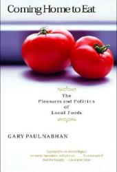 Coming Home to Eat: The Pleasures and Politics of Local Foods