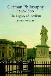 German Philosophy 1760-1860 : The Legacy of Idealism