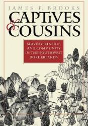 Captives and Cousins: Slavery, Kinship, and Community in the Southwest Borderlands Pdf Book