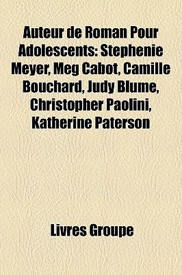 Auteur de Roman Pour Adolescents: Stephenie Meyer, Meg Cabot, Camille Bouchard, Judy Blume, Christopher Paolini, Katherine Paterson