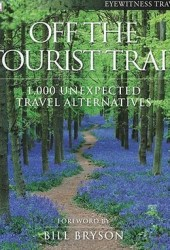 Off the Tourist Trail: 1,000 Unexpected Travel Alternatives Pdf Book