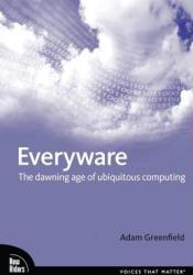 Everyware: The Dawning Age of Ubiquitous Computing Pdf Book