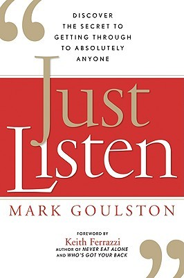 Just Listen: Discover the Secret to Getting Through to Absolutely Anyone