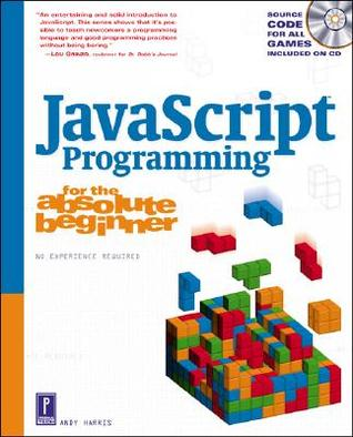 JavaScript Programming for the Absolute Beginner (For the Absolute Beginner (Series).)