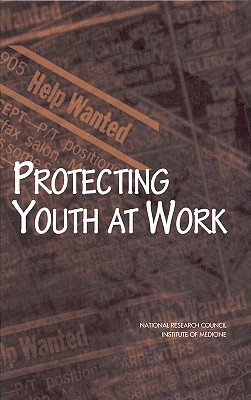 Protecting Youth at Work: Health, Safety, and Development of Working Children and Adolescents in the United States