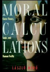 Moral Calculations: Game Theory, Logic, and Human Frailty Pdf Book