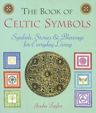 The Book of Celtic Symbols: Symbols, Stories & Blessings for Everyday Living