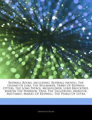 Articles on Redwall Books, Including: Redwall (Novel), the Legend of Luke, the Bellmaker, Tribes of Redwall Otters, the Long Patrol, Mossflower, Lord Brocktree, Martin the Warrior, Triss, the Taggerung, Marlfox, Mattimeo, Mariel of Redwall