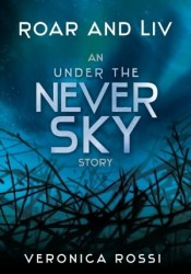Roar and Liv (Under the Never Sky, #0.5) Pdf Book