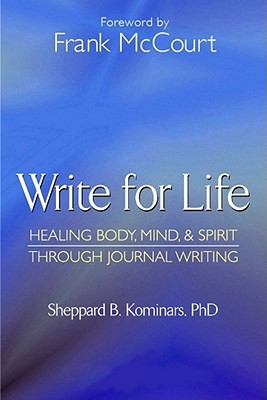 Write for Life, Revised and Updated Edition: Healing Body, Mind & Spirit Through Journal Writing