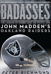Badasses: The Legend of Snake, Foo, Dr. Death, and John Madden's Oakland Raiders Pdf Book