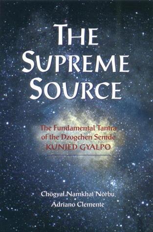 The Supreme Source: The Fundamental Tantra Of Dzogchen Semde, Kunjed Gyalpo