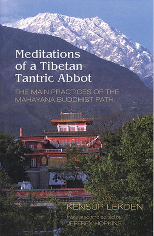 Meditations of a Tibetan Tantric Abbot: The Main Practices of the Mahayana Buddhist Path